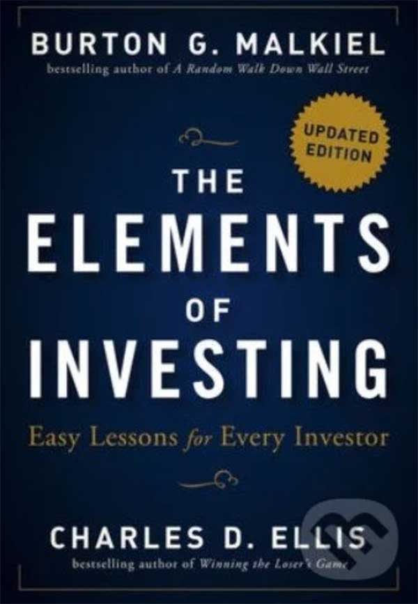 Burton G. Malkiel a Charles D. Ellis: The Elements of Investing (Easy Lessons for Every Investor)